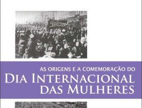 As Origens e Comemorações do Dia Internacional da Mulheres
