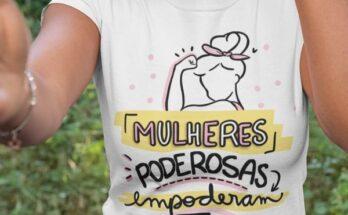Camisetas com frases femininas - Dia da Mulher